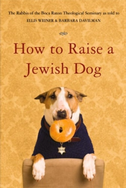 How to Raise a Jewish Dog: By Rabbis of Boca Fraton Theological Seminary (Paperback)