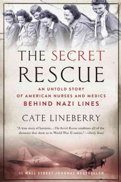 The Secret Rescue: An Untold Story of American Nurses and Medics Behind Nazi Lines (Paperback)