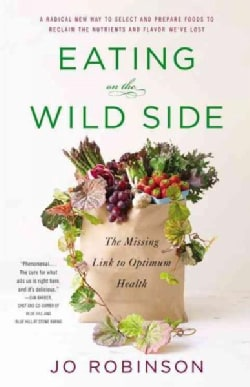 Eating on the Wild Side: The Missing Link to Optimum Health (Hardcover)