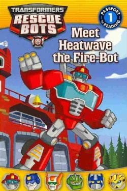 Meet Heatwave the Fire-Bot (Paperback)