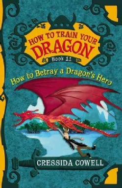 How to Train Your Dragon: How to Betray a Dragon's Hero: The Heroic Misadventures of Hiccup the Viking (Hardcover)