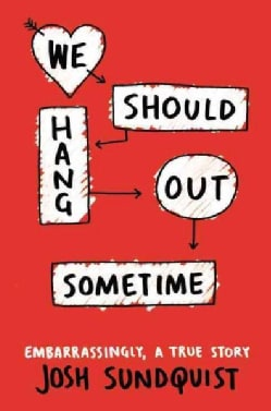 We Should Hang Out Sometime: Embarrassingly, a True Story (Hardcover)