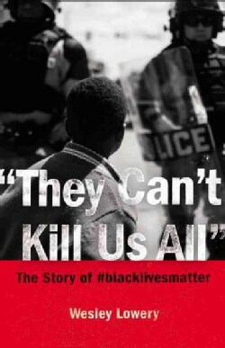 They Can't Kill Us All: The Story of #blacklivesmatter (Hardcover)