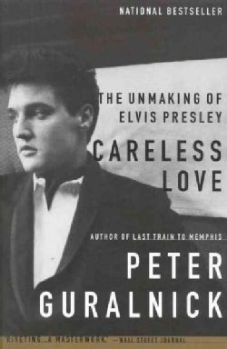 Careless Love: The Unmaking of Elvis Presley (Paperback)