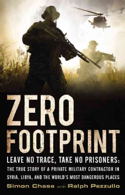 Zero Footprint: The True Story of a Private Military Contractor's Covert Assignments in Syria, Libya, and the Wor... (Hardcover)
