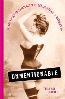 Unmentionable: The Victorian Lady's Guide to Sex, Marriage, and Manners (Hardcover)