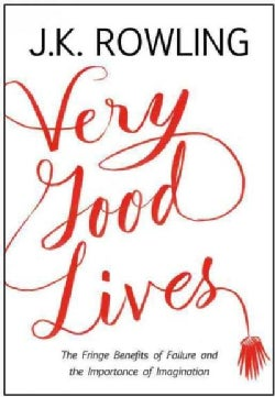 Very Good Lives: The Fringe Benefits of Failure and the Importance of Imagination (Hardcover)