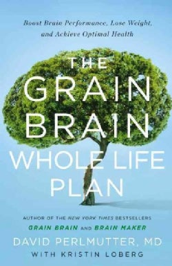 The Grain Brain Whole Life Plan: Boost Brain Performance, Lose Weight, and Achieve Optimal Health (Hardcover)