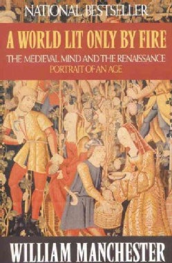A World Lit Only by Fire: The Medieval Mind and the Renaissance Portrait of an Age (Paperback)
