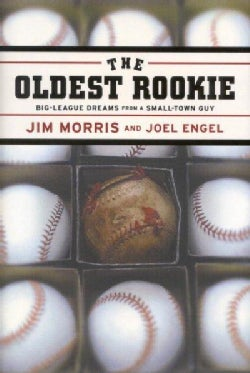 The Oldest Rookie: Big-League Dreams from a Small-Town Guy (Hardcover)