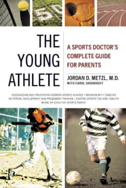 The Young Athlete: A Sports Doctor's Complete Guide for Parents (Paperback)