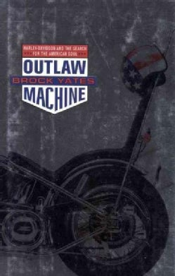 Outlaw Machine: Harley-Davidson and the Search for the American Soul (Hardcover)
