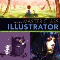 Adobe Master Class: Illustrator: Inspiring Artwork and Tutorials by Established and Emerging Artists (Paperback)