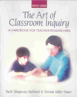 The Art of Classroom Inquiry: A Handbook for Teacher-Researchers (Paperback)