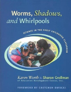 Worms, Shadows, and Whirlpools: Science in the Early Childhood Classroom (Paperback)