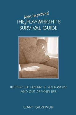 The New, Improved Playwright's Survival Guide: Keeping in the Drama in Your Work And Out of Your Life (Paperback)