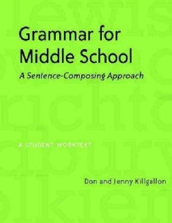 Grammar for Middle School: A Sentence-composing Approach--a Student Worktext (Paperback)