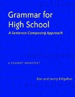 Grammar for High School: A Sentence-Composing Approach-A Student Worktext (Paperback)