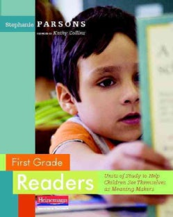 First Grade Readers: Units of Study to Help Children See Themselves As Meaning Makers (Paperback)