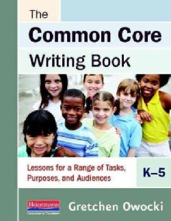 The Common Core Writing Book, K-5: Lessons for a Range of Tasks, Purposes, and Audiences (Paperback)