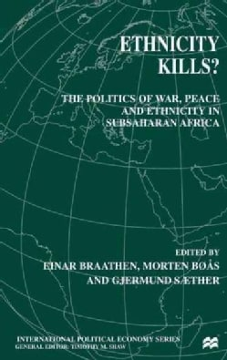 Ethnicity Kills?: The Politics of War, Peace and Ethnicity in Sub-saharan Africa (Hardcover)