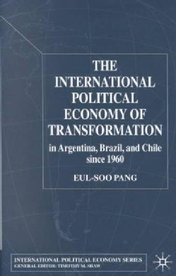 The International Political Economy of Transformation in Argentina Brazil, and Chile Since 1960 (Hardcover)