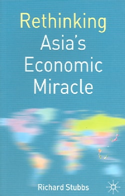 Rethinking Asia's Economic Miracle: The Political Economy of War, Prosperity And Crisis (Paperback)
