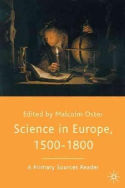 Science in Europe, 1500-1800: A Primary Sources Reader (Paperback)