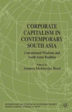 Corporate Capitalism in Contemporary South Asia: Conventional Wisdoms and South Asian Realities (Hardcover)