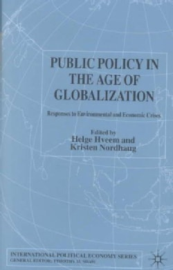 Public Policy in the Age of Globalization: Responses to Environmental and Economic Crises (Hardcover)