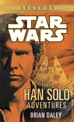 The Han Solo Adventures: Han Solo at Stars' End / Han Solo's Revenge / Han Solo and the Lost Legacy (Paperback)
