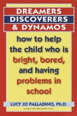 Dreamers, Discoverers, and Dynamos: How to Help the Child Who Is Bright, Bored, and Having Problems in School (Paperback)