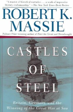 Castles Of Steel: Britain, Germany, And The Winning Of The Great War At Sea (Paperback)