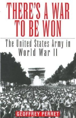 There's a War to Be Won: The United States Army in World War II (Paperback)