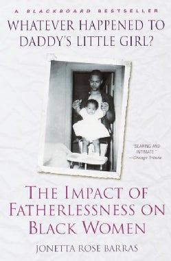 Whatever Happened to Daddy's Little Girl?: The Impact of Fatherlessness on Black Women (Paperback)