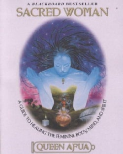 Sacred Woman: A Guide to Healing the Feminine Body, Mind, and Spirit (Paperback)