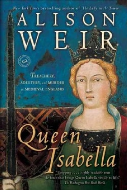Queen Isabella: Treachery, Adultery, and Murder in Medieval England (Paperback)