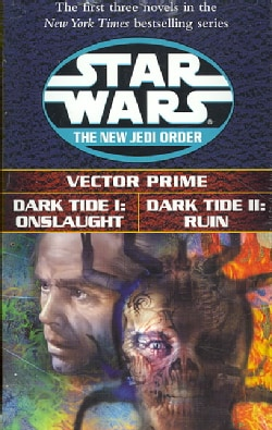 Star Wars the New Jedi Order: Vector Prime/Dark Tide I: Onslaught/Dark Tide Ii: Ruin (Paperback)