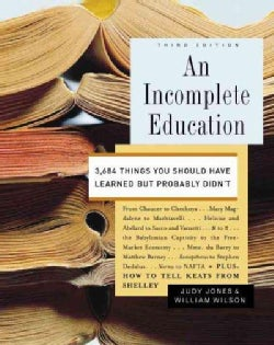 An Incomplete Education: 3,684 Things You Should Have Learned but Probably Didn't (Hardcover)
