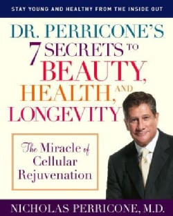 Dr. Perricone's 7 Secrets to Beauty, Health, and Longevity: The Miracle of Cellular Rejuvenation (Paperback)