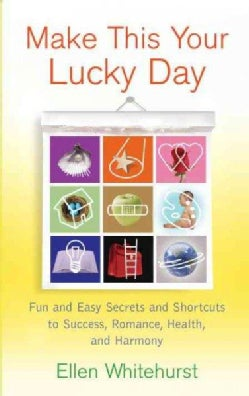 Make This Your Lucky Day: Fun and Easy Feng Shui Secrets to Success, Romance, Health, and Harmony (Paperback)