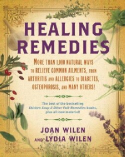 Healing Remedies: More Than 1,000 Natural Ways to Relieve the Symptoms of Common Ailments, from Arthritis and All... (Paperback)