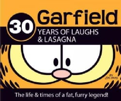 Garfield; 30 Years of Laughs & Lasagna: The Life and Times of a Fat, Furry Legend (Hardcover)