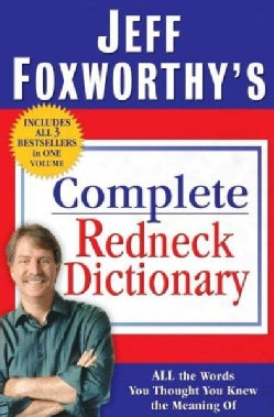 Jeff Foxworthy's Complete Redneck Dictionary: All the Words You Thought You Knew the Meaning of (Hardcover)