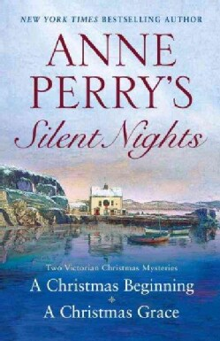Anne Perry's Silent Nights: Two Victorian Christmas Mysteries: A Christmas - A Christmas Grace (Paperback)