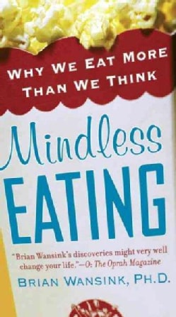 Mindless Eating: Why We Eat More Than We Think (Paperback)