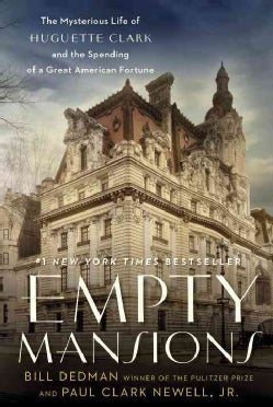 Empty Mansions: The Mysterious Life of Huguette Clark and the Spending of a Great American Fortune (Hardcover)