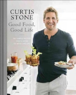 Good Food, Good Life: 130 Simple Recipes You'll Love to Make and Eat (Hardcover)