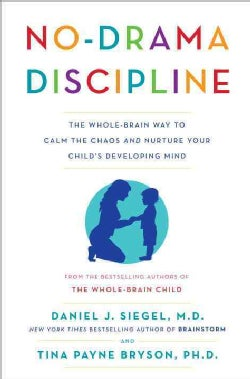 No-Drama Discipline: The Whole-Brain Way to Calm the Chaos and Nurture Your Child's Developing Mind (Hardcover)