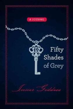 Fifty Shades of Grey Inner Goddess: A Journal (Notebook / blank book)